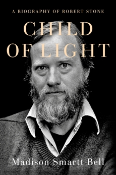 Child of Light: A Biography of Robert Stone, Bell, Madison Smartt