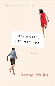 Hey Harry, Hey Matilda: A Novel, Hulin, Rachel