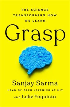 Grasp: The Science Transforming How We Learn, Sarma, Sanjay & Yoquinto, Luke & Sarma, Sanjay