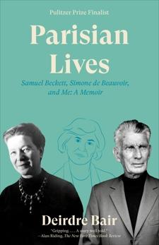 Parisian Lives: Samuel Beckett, Simone de Beauvoir, and Me: A Memoir, Bair, Deirdre