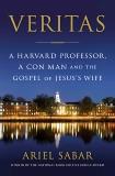 Veritas: A Harvard Professor, a Con Man and the Gospel of Jesus's Wife, Sabar, Ariel