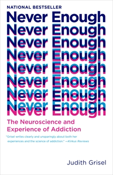 Never Enough: The Neuroscience and Experience of Addiction, Grisel, Judith