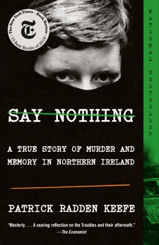 Say Nothing: A True Story of Murder and Memory in Northern Ireland, Keefe, Patrick Radden