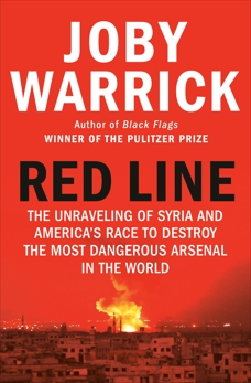 Red Line: The Unraveling of Syria and America's Race to Destroy the Most Dangerous Arsenal in the World, Warrick, Joby