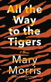 All the Way to the Tigers: A Memoir, Morris, Mary