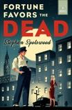 Fortune Favors the Dead: A Novel, Spotswood, Stephen
