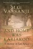And Home Was Kariakoo: A Memoir of East Africa, Vassanji, M.G.