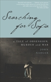 Searching for Sofia: A Tale of Obsession, Murder and War, Nadler, John