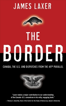 The Border: Canada, the US and Dispatches From the 49th Parallel, Laxer, James