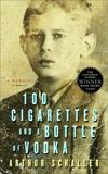 100 Cigarettes and a Bottle of Vodka: A Memoir, Schaller, Arthur