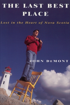 The Last Best Place: Lost In The Heart Of Nova Scotia, Demont, John