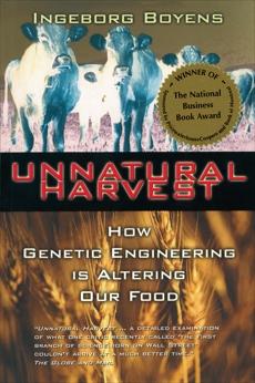 Unnatural Harvest: How Genetic Engineering is Altering Our Food, Boyens, Ingeborg