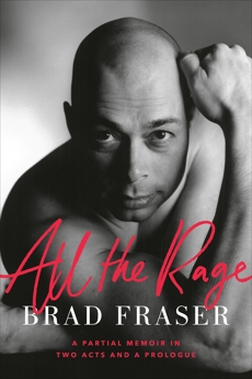 All the Rage: A Partial Memoir in Two Acts and a Prologue, Fraser, Brad