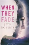 When They Fade, Roberts, Jeyn