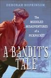 A Bandit's Tale: The Muddled Misadventures of a Pickpocket, Hopkinson, Deborah