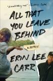 All That You Leave Behind: A Memoir, Carr, Erin Lee