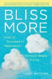 Bliss More: How to Succeed in Meditation Without Really Trying, Watkins, Light