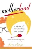 Motherland: A Memoir of Love, Loathing, and Longing, Altman, Elissa