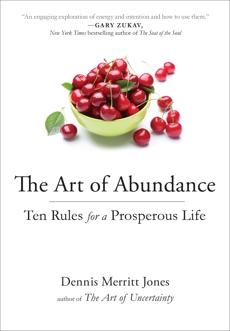 The Art of Abundance: Ten Rules for a Prosperous Life, Jones, Dennis Merritt
