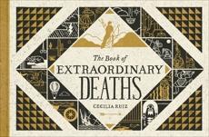 The Book of Extraordinary Deaths: True Accounts of Ill-Fated Lives, Ruiz, Cecilia