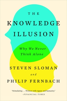 The Knowledge Illusion: Why We Never Think Alone, Sloman, Steven & Fernbach, Philip