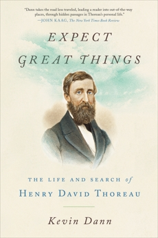 Expect Great Things: The Life and Search of Henry David Thoreau, Dann, Kevin