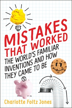 Mistakes That Worked: 40 Familiar Inventions & How They Came to Be, Jones, Charlotte Foltz