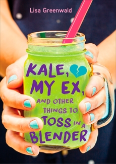 Kale, My Ex, and Other Things to Toss in a Blender, Greenwald, Lisa