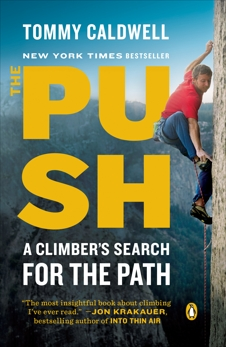 The Push: A Climber's Search for the Path, Caldwell, Tommy