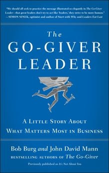 The Go-Giver Leader: A Little Story About What Matters Most in Business (Go-Giver, Book 2), Mann, John David & Burg, Bob