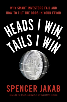 Heads I Win, Tails I Win: Why Smart Investors Fail and How to Tilt the Odds in Your Favor, Jakab, Spencer