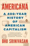 Americana: A 400-Year History of American Capitalism, Srinivasan, Bhu