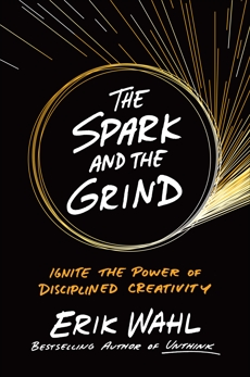 The Spark and the Grind: Ignite the Power of Disciplined Creativity, Wahl, Erik