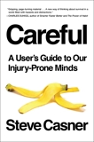 Careful: A User's Guide to Our Injury-Prone Minds, Casner, Steve