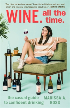 Wine. All the Time.: The Casual Guide to Confident Drinking, Ross, Marissa A.