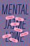 Mental: Lithium, Love, and Losing My Mind, Lowe, Jaime
