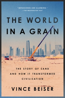 The World in a Grain: The Story of Sand and How It Transformed Civilization, Beiser, Vince