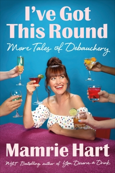 I've Got This Round: More Tales of Debauchery, Hart, Mamrie