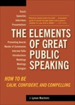 The Elements of Great Public Speaking: How to Be Calm, Confident, and Compelling, Lyman Macinnis, J.