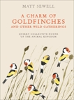 A Charm of Goldfinches and Other Wild Gatherings: Quirky Collective Nouns of the Animal Kingdom, Sewell, Matt