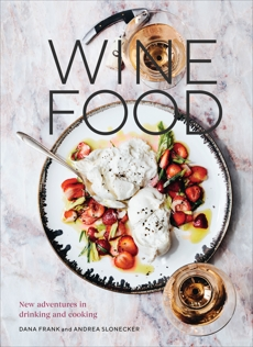 Wine Food: New Adventures in Drinking and Cooking [A Recipe Book], Slonecker, Andrea & Frank, Dana