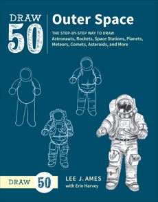 Draw 50 Outer Space: The Step-by-Step Way to Draw Astronauts, Rockets, Space Stations, Planets, Meteors, Comets, Asteroids, and More, Ames, Lee J. & Ames, Lee J. & Harvey, Erin