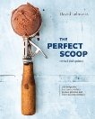 The Perfect Scoop, Revised and Updated: 200 Recipes for Ice Creams, Sorbets, Gelatos, Granitas, and Sweet Accompaniments [A Cookbook], Lebovitz, David