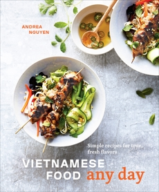 Vietnamese Food Any Day: Simple Recipes for True, Fresh Flavors [A Cookbook], Nguyen, Andrea