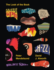 The Look of the Book: Jackets, Covers, and Art at the Edges of Literature, Alworth, David J. & Mendelsund, Peter