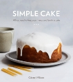 Simple Cake: All You Need to Keep Your Friends and Family in Cake [A Baking Book], Williams, Odette