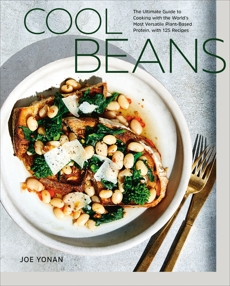 Cool Beans: The Ultimate Guide to Cooking with the World's Most Versatile Plant-Based Protein, with 125 Recipes [A Cookbook], Yonan, Joe