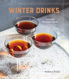 Winter Drinks: 70 Essential Cold-Weather Cocktails,