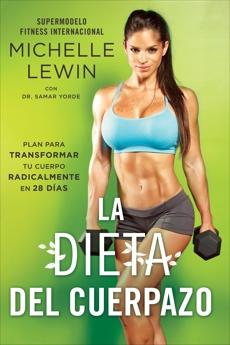 La dieta del cuerpazo: Plan para transformar tu cuerpo radicalmente en 28 días, Lewin, Michelle & Yorde, Samar