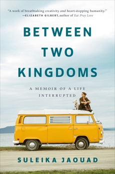 Between Two Kingdoms: A Memoir of a Life Interrupted, Jaouad, Suleika